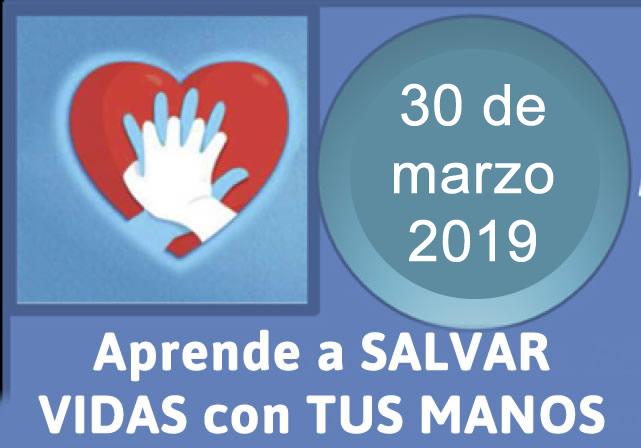 """Curso 30 de marzo 2019: """"Primeros Auxilios. Reiniciando el latido cardíaco. Tus manos pueden salvar una vida"""""""